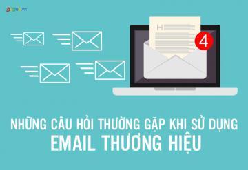 Những Câu Hỏi Thường Gặp Khi Sử Dụng Email Thương Hiệu