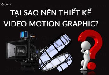 Tại Sao Nên Thiết Kế Video Motion Graphic